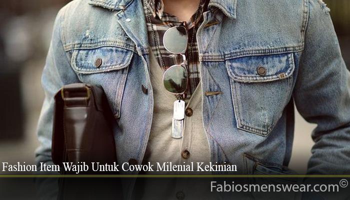 Fashion Item Wajib Untuk Cowok Milenial Kekinian