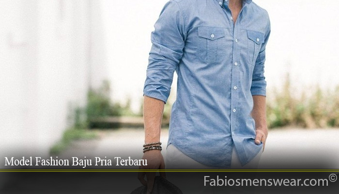 Model Fashion Baju Pria Terbaru