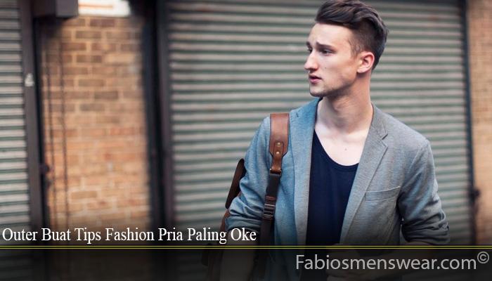 Outer Buat Tips Fashion Pria Paling Oke