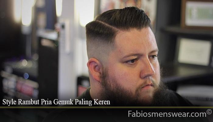 Style Rambut Pria Gemuk Paling Keren