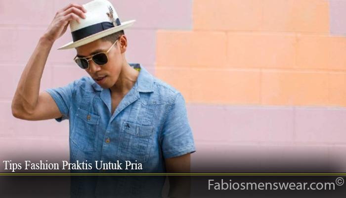 Tips Fashion Praktis Untuk Pria